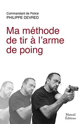 Ma méthode de tir à l'arme de poing (French Edition)