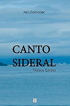 Canto Sideral: Versos Livres (Poesia) por [Airo Zamoner]
