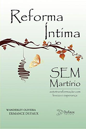 Reforma íntima sem martírio: Autotransformação com leveza e esperança (Série Harmonia Interior)