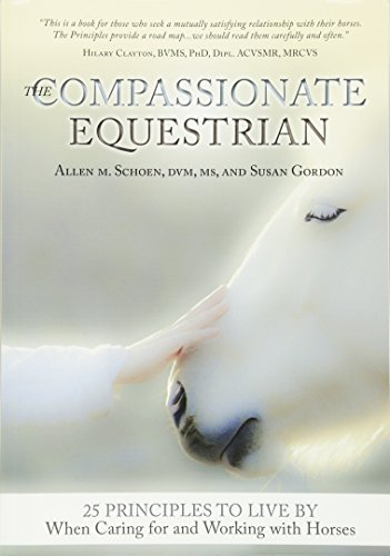 Compare Textbook Prices for The Compassionate Equestrian: 25 Principles to Live by When Caring for and Working with Horses  ISBN 9781570767159 by Schoen, Allen,Gordon, Susan