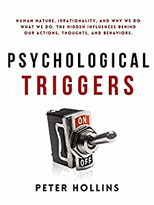 Psychological Triggers: Human Nature, Irrationality, and Why We Do What We Do. The Hidden Influences Behind Our Actions, Thoughts, and Behaviors. 2nd Edition (Understand Your Brain Better Book 6)