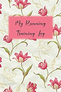 My Running Training Log: Pink Tulips Workout Journal, Running for Beginners Training Log, Floral Runner's Journal, Race Sc...