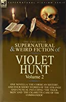 The Collected Supernatural and Weird Fiction of Violet Hunt: Volume 2: One Novella 'The Corsican Sisters', and Four Short Stories of the Strange and Unusual Including 'The Tiger-Skin' and 'The Cigarette Case of the Commander'