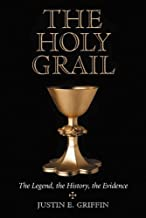 The Holy Grail: The Legend, the History, the Evidence
