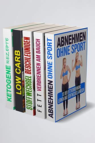 Abnehmen Ohne Sport   Fett verbrennen am Bauch   Stoffwechsel beschleunigen   Low Carb   Ketogene Rezepte: Bequem abnehmen durch einfache Tricks (5in1 Buch)