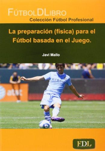 La Preparación (Física) Para El Fútbol Basada En El Juego