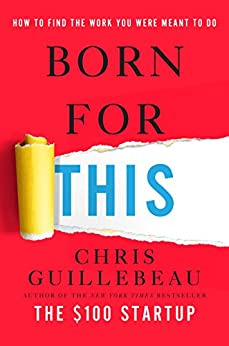 Born for This: How to Find the Work You Were Meant to Do by [Chris Guillebeau]