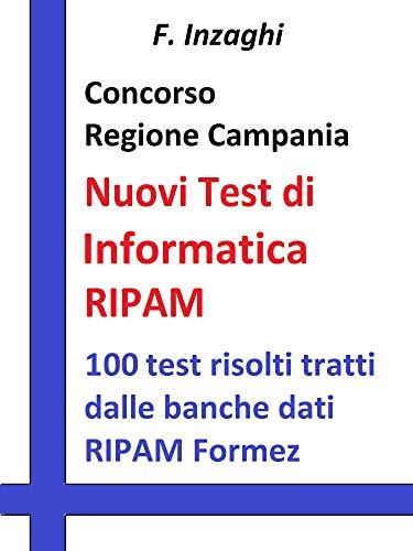 Concorso Regione Campania - i Test RIPAM Informatica: Quesiti a risposta multipla di informatica tratti dalla banca dati del RIPAM