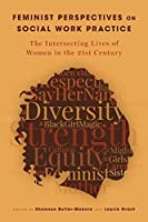 Feminist Perspectives on Social Work Practice: The Intersecting Lives of Women in the Twenty-First Century