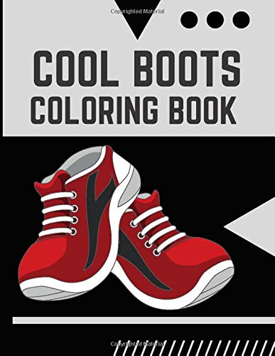 Cool Boots Coloring Book: Casual Shoes Ellegant Boots Gift Colouring Activity Book for Adults Teens Boys Baby Children Relaxation and Activities Books for Toddlers