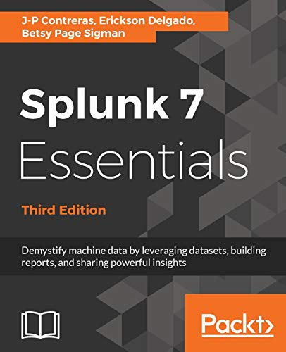 Splunk 7 Essentials - Third Edition: Demystify machine data by leveraging datasets, building reports