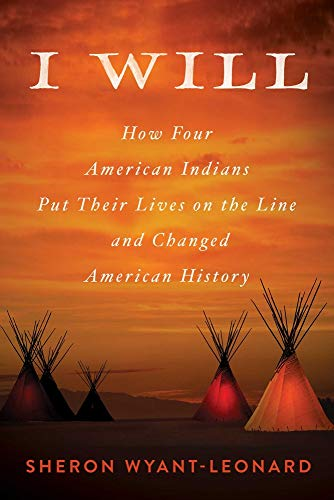 I Will: How Four American Indians Put Their Lives on the Line and Changed American History