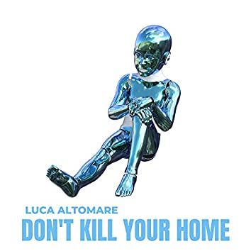 Don't Kill Your Home