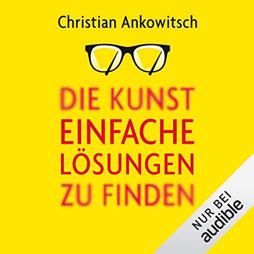 Die Kunst, einfache Lösungen zu finden                   Autor:                                                                                                                                 Christian Ankowitsch                               Sprecher:                                                                                                                                 Volker Niederfahrenhorst                      Spieldauer: 8 Std. und 19 Min.     Noch nicht bewertet     Gesamt 0,0