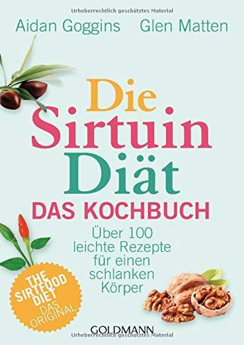 Die Sirtuin-Diät - Das Kochbuch: Über 100 leichte Rezepte für einen schlanken Körper - The Sirtfood Diet - das Original