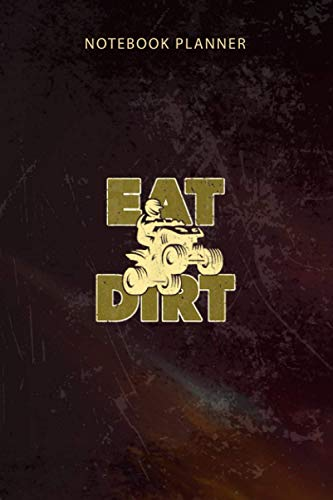 Notebook Planner EAT DIRT Quad Bike Mudding Four wheeler motorcycle: Appointment , Diary, 114 Pages, Happy, To-Do List, Organizer, 6x9 inch, Budget