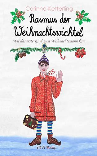 Rasmus der Weihnachtswichtel: Wie das erste Kind zum Weihnachtsmann kam (Magische Geschichten der Alten Welt) (German Edition)