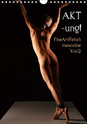 AKT-ung! FineArtFetish masculine Vol.2 (Wandkalender 2021 DIN A4 hoch)
