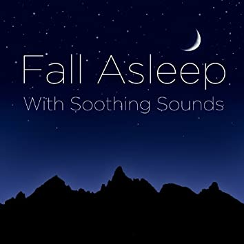 Fall Asleep with Soothing Sounds