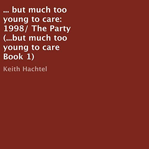 1998/The Party     ...But Much Too Young to Care, Book 1              By:                                                                                                                                 Keith Hachtel                               Narrated by:                                                                                                                                 Travis Moody                      Length: 2 hrs and 50 mins     1 rating     Overall 5.0