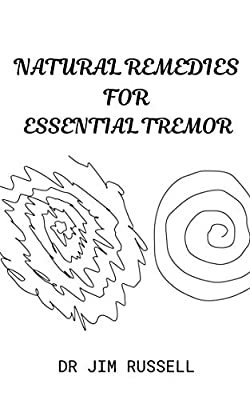 NATURAL REMEDIES FOR ESSENTIAL TREMOR: Basic Guide To Preventing and Healing Essential Tremor With Natural Remedies (English Edition)