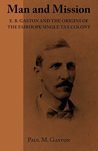 Man and Mission: E.B. Gaston and the Origins of the Fairhope Single Tax Colony (English Edition)