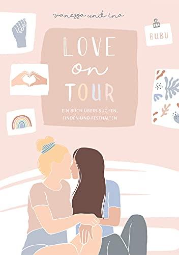 Love on Tour.: Ein Buch übers Suchen, Finden und Festhalten.