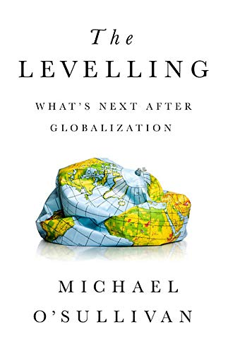 The Levelling: What's Next After Globalization