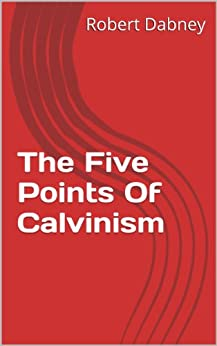 [Robert Dabney]のThe Five Points Of Calvinism (English Edition)