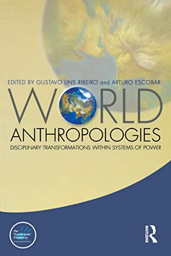 World Anthropologies: Disciplinary Transformations within Systems of Power (Wenner-Gren International Symposium Series Book 7) (English Edition)