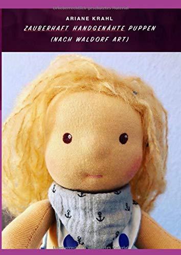 Zauberhaft handgenähte Puppen: nach Waldorf Art, zaubere deine eigene handgenähte Stoffpuppe und aus Naturmaterialien, bebilderte Fotoanleitung