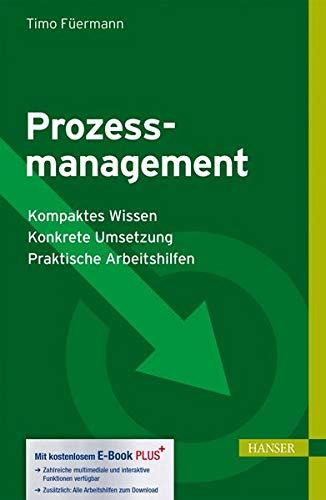 Prozessmanagement: - Kompaktes Wissen, - Konkrete Umsetzung, - Praktische Arbeitshilfen