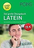 PONS Das große Übungsbuch Latein 1. Lernjahr bis zum Abitur: Der komplette Lernstoff mit über 800 Übungen