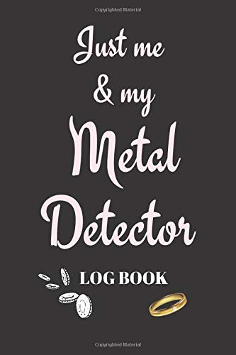 Just me & My Metal Detector Log Book: Collector -- Notebook To Keep Track Of Your Collection - Treasure Journal | Coins | Scrap | Jewellery| ITEMS--Scrap -- GIFT BOOK
