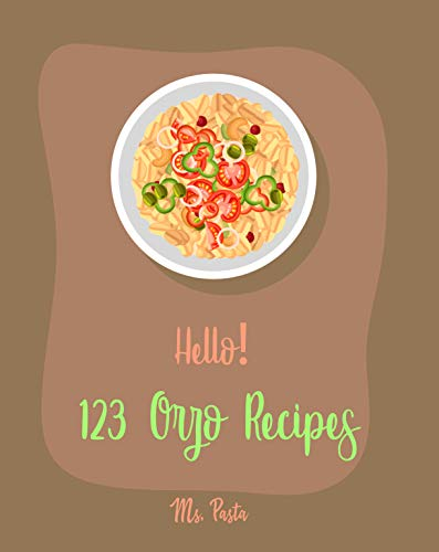Hello! 123 Orzo Recipes: Best Orzo Cookbook Ever For Beginners [Orzo Recipe,...