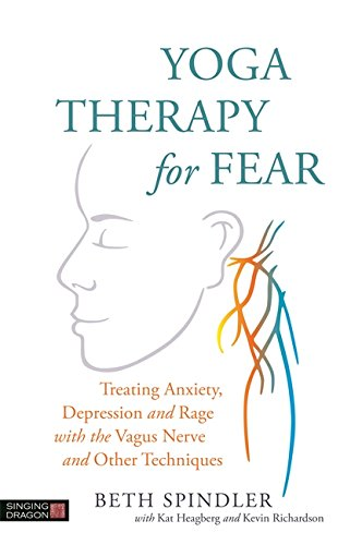 Amazon Com Yoga Therapy For Fear Treating Anxiety Depression And Rage With The Vagus Nerve And Other Techniques Ebook Spindler Beth Kindle Store