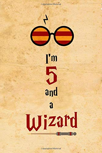 I'm 5 and a Wizard: Birthday Gift Journal/Notebook for 5 Year Old Boy/Girl for Wizard Harry Fan Lover, Muggle Potter, Lined Notebook 6'x9', 110 Pages.