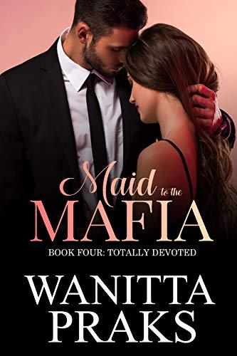 Maid to the Mafia: Totally Devoted by [Wanitta Praks]
