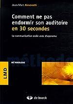Comment ne pas endormir son auditoire en 30 secondes - La communication orale avec diaporama de Jean-Marc Aimonetti