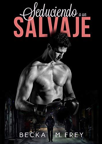 Seduciendo a un salvaje: Novela de romance contemporáneo y de boxeo (Seduciendo a deportistas nº 1)