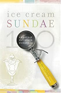 Ice Cream Sundae: 100 Greatest Fountain Formulas