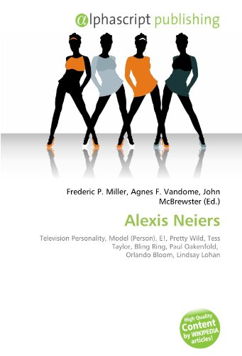 Alexis Neiers: Television Personality, Model (Person), E!, Pretty Wild, Tess Taylor, Bling Ring, Paul Oakenfold,  Orlando Bloom, Lindsay Lohan