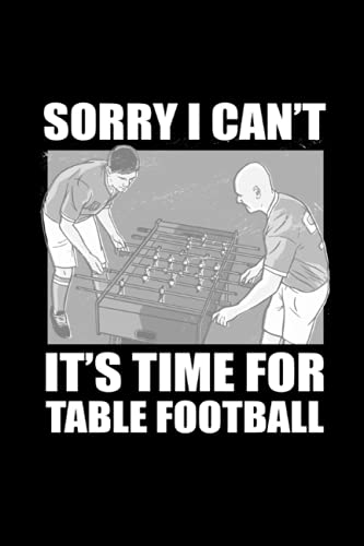Sorry, I Can't. It's Time For Table Football: 120 Pages Mindfulness Mindful Journal for Table Football in Format 6x9