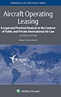 Aircraft Operating Leasing: A Legal and Practical Analysis in the Context of Public and Private International Air Law (Aerospace Law and Policy)