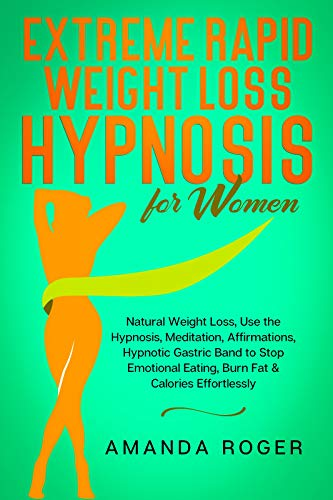Extreme Rapid Weight Loss Hypnosis for Women: Natural Weight Loss; Use the Hypnosis, Meditation, Affirmations, Hypnotic Gastric Band to Stop Emotional ... & Calories Effortlessly (English Edition)