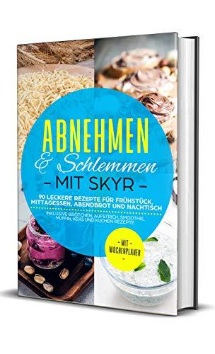 Abnehmen & Schlemmen mit Skyr: 90 leckere Rezepte für Frühstück, Mittagessen, Abendbrot und...