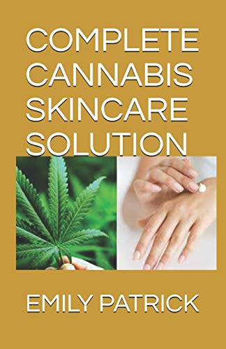COMPLETE CANNABIS SKINCARE SOLUTION: The Complete Power of Cannabidiol for Healthy Skin. Including Easy Recipes