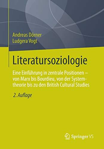 Literatursoziologie: Eine Einführung in zentrale Positionen - von Marx bis Bourdieu, von der Systemtheorie bis zu den British Cultural Studies