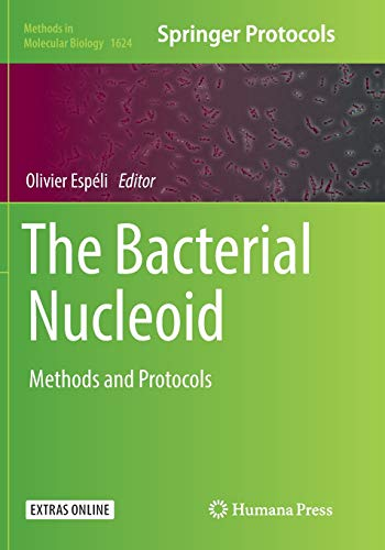 The Bacterial Nucleoid: Methods and Protocols (Methods in Molecular Biology, Band 1624)
