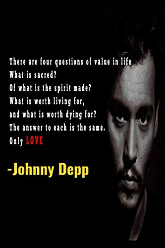 Johnny Depp Quotes: There are four questions of value in life… What is sacred? Of what is the spirit made? What is worth living for, and what is worth ... | Johnny Depp Fans Cute Notebook Journal Gift